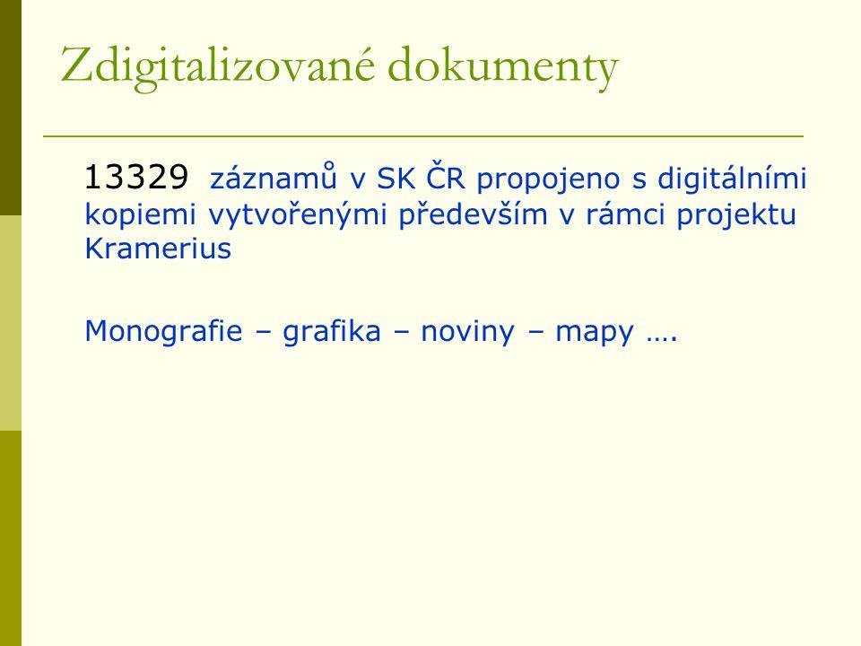 Zdigitalizované dokumenty 13329 záznamů v SK ČR propojeno s digitálními kopiemi vytvořenými především v rámci projektu Kramerius Monografie – grafika – noviny – mapy ….