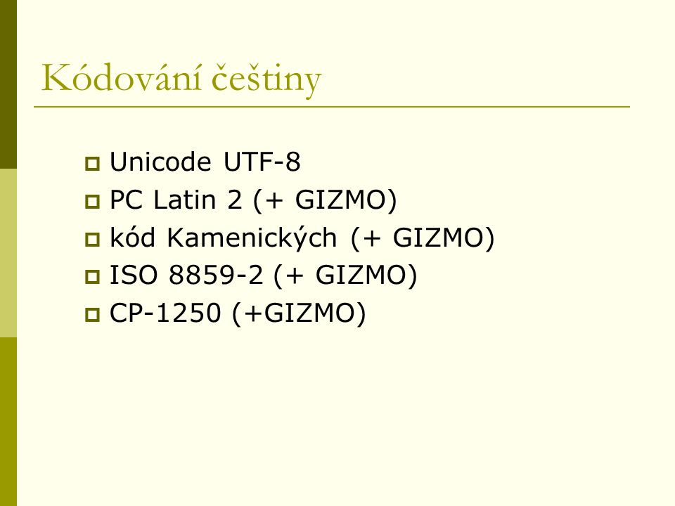 Kódování češtiny  Unicode UTF-8  PC Latin 2 (+ GIZMO)  kód Kamenických (+ GIZMO)  ISO 8859-2 (+ GIZMO)  CP-1250 (+GIZMO)