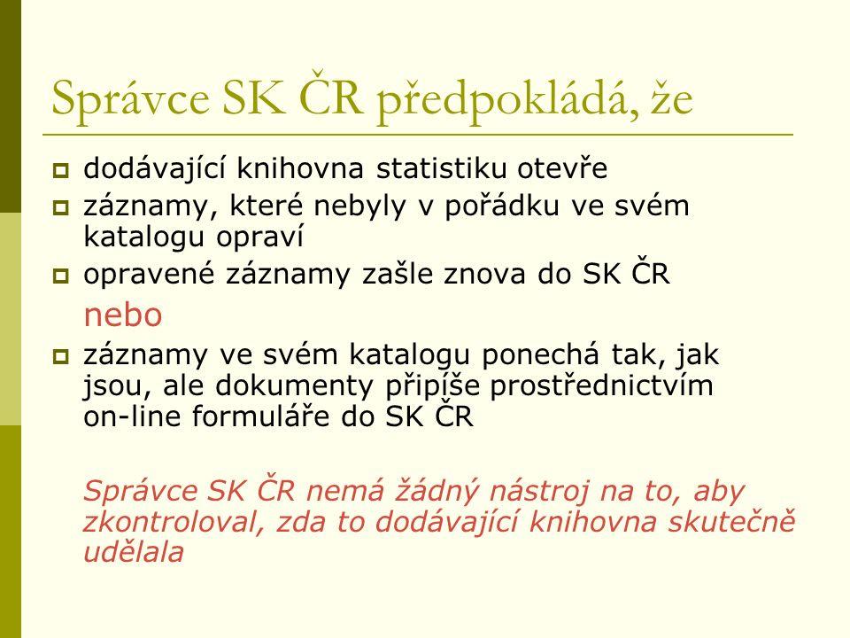 Správce SK ČR předpokládá, že  dodávající knihovna statistiku otevře  záznamy, které nebyly v pořádku ve svém katalogu opraví  opravené záznamy zašle znova do SK ČR nebo  záznamy ve svém katalogu ponechá tak, jak jsou, ale dokumenty připíše prostřednictvím on-line formuláře do SK ČR Správce SK ČR nemá žádný nástroj na to, aby zkontroloval, zda to dodávající knihovna skutečně udělala