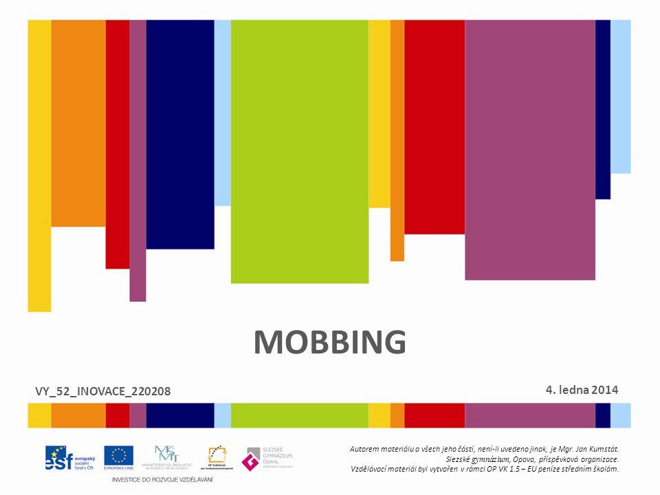 MOBBING  Mobbing = šikana na pracovišti  V kolektivu pracujících se nachází osoba, která je ostatními kolegy (mnohdy i šéfem (tzv.: bossing) šikanována.