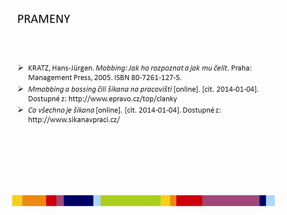 PRAMENY  KRATZ, Hans-Jürgen. Mobbing: Jak ho rozpoznat a jak mu čelit. Praha: Management Press, 2005. ISBN 80-7261-127-5.  Mmobbing a bossing čili š