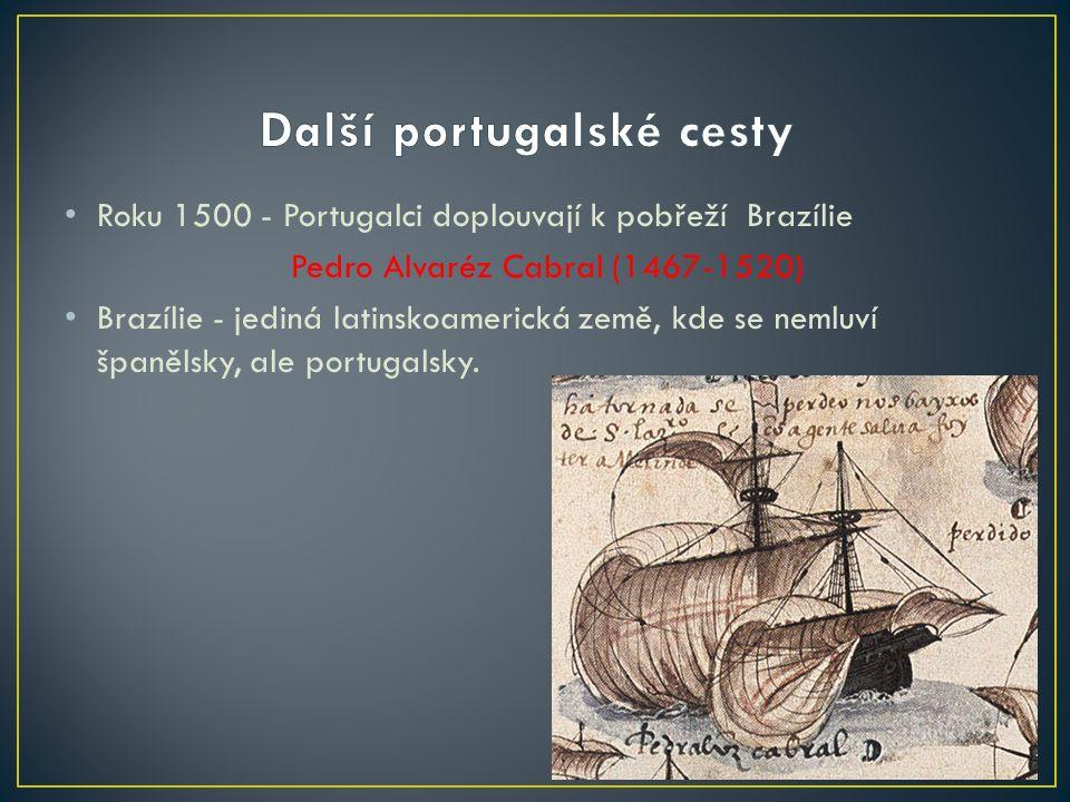 Roku 1500 - Portugalci doplouvají k pobřeží Brazílie Pedro Alvaréz Cabral (1467-1520) Brazílie - jediná latinskoamerická země, kde se nemluví španělsky, ale portugalsky.