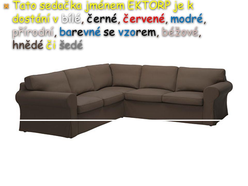  Tato sedačka jménem EKTORP je k dostání v bílé, černé, červené, modré, přírodní, barevné se vzorem, béžové, hnědé či šedé
