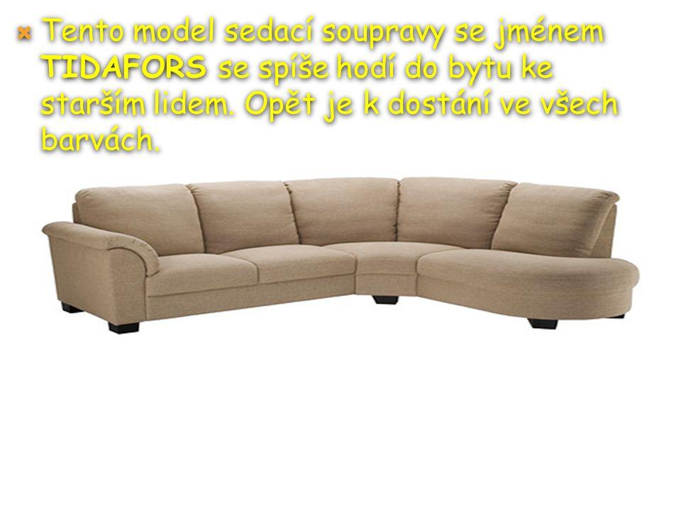  Tento model sedací soupravy se jménem TIDAFORS se spíše hodí do bytu ke starším lidem.