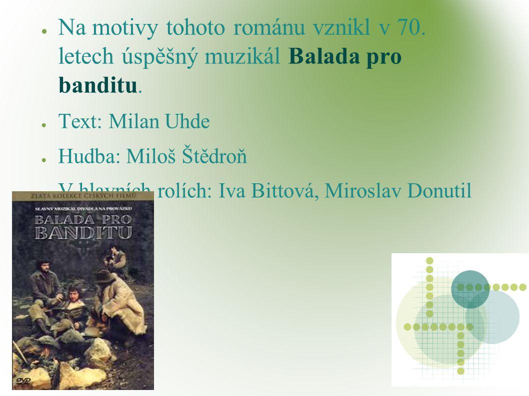 ● Na motivy tohoto románu vznikl v 70. letech úspěšný muzikál Balada pro banditu.