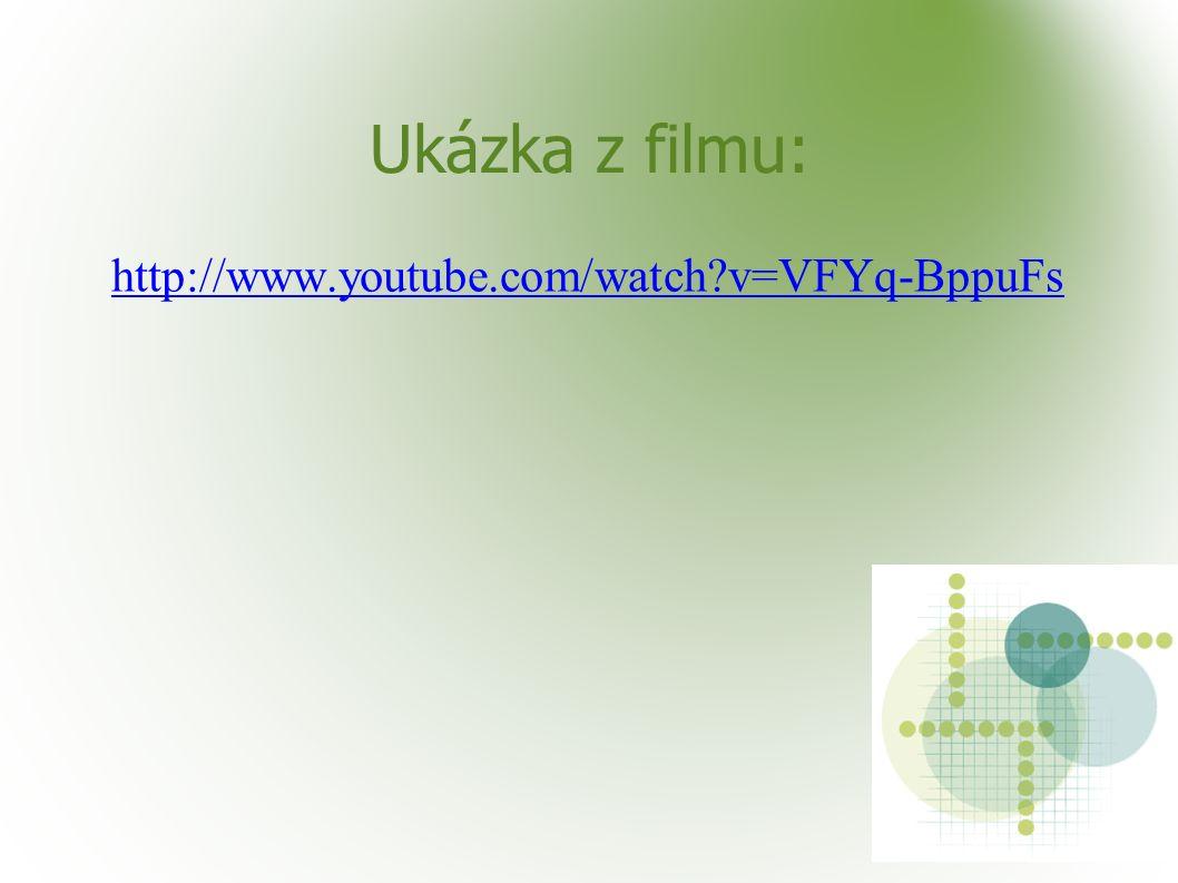 Ukázka z filmu: http://www.youtube.com/watch v=VFYq-BppuFs