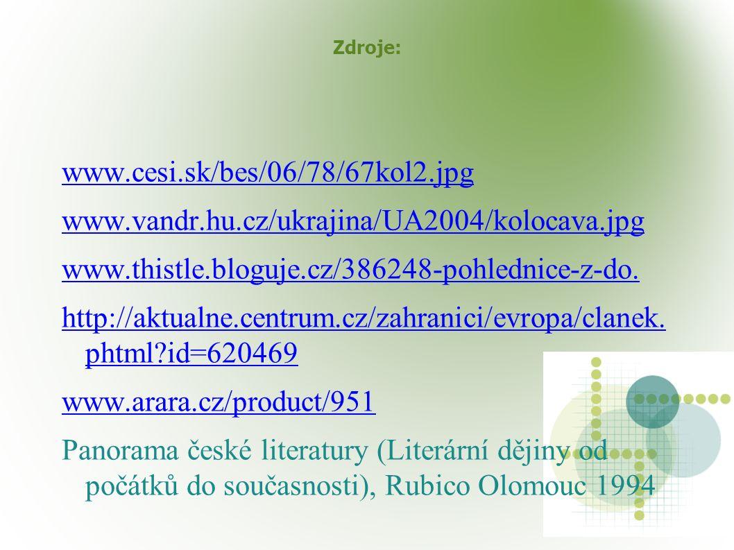 Zdroje: www.cesi.sk/bes/06/78/67kol2.jpg www.vandr.hu.cz/ukrajina/UA2004/kolocava.jpg www.thistle.bloguje.cz/386248-pohlednice-z-do.