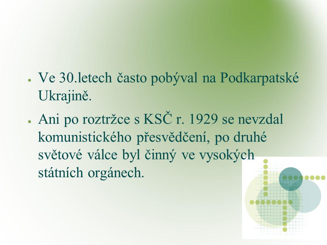 ● Ve 30.letech často pobýval na Podkarpatské Ukrajině.