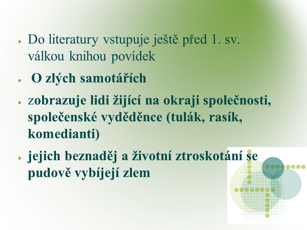 ● Do literatury vstupuje ještě před 1. sv.