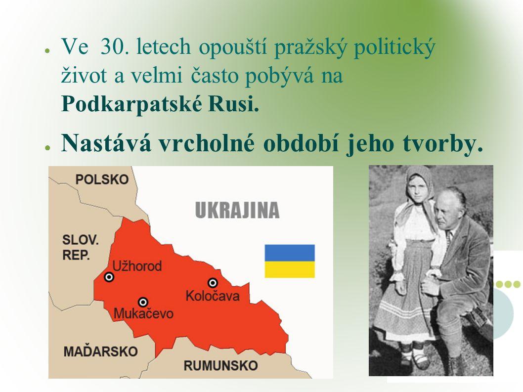 ● Ve 30. letech opouští pražský politický život a velmi často pobývá na Podkarpatské Rusi.
