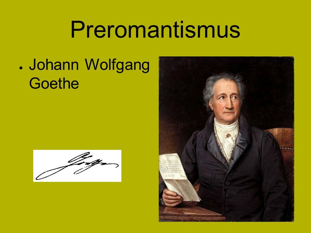 Preromantismus ● Johann Wolfgang Goethe