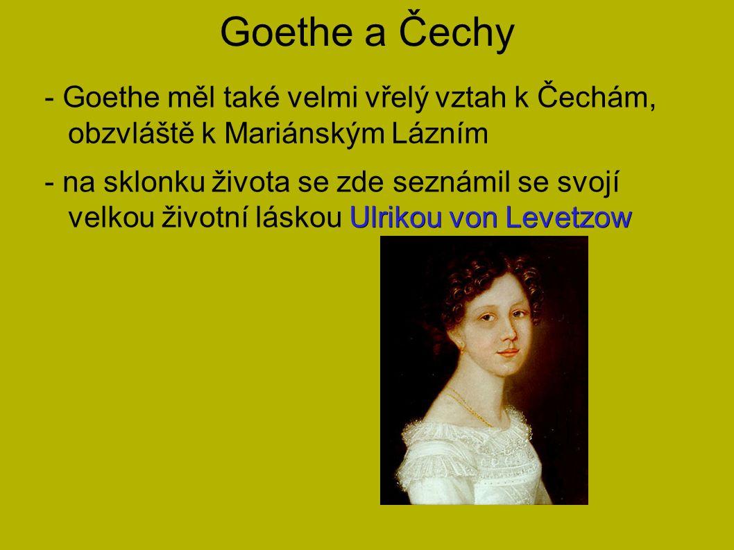 Goethe a Čechy - Goethe měl také velmi vřelý vztah k Čechám, obzvláště k Mariánským Lázním Ulrikou von Levetzow - na sklonku života se zde seznámil se svojí velkou životní láskou Ulrikou von Levetzow