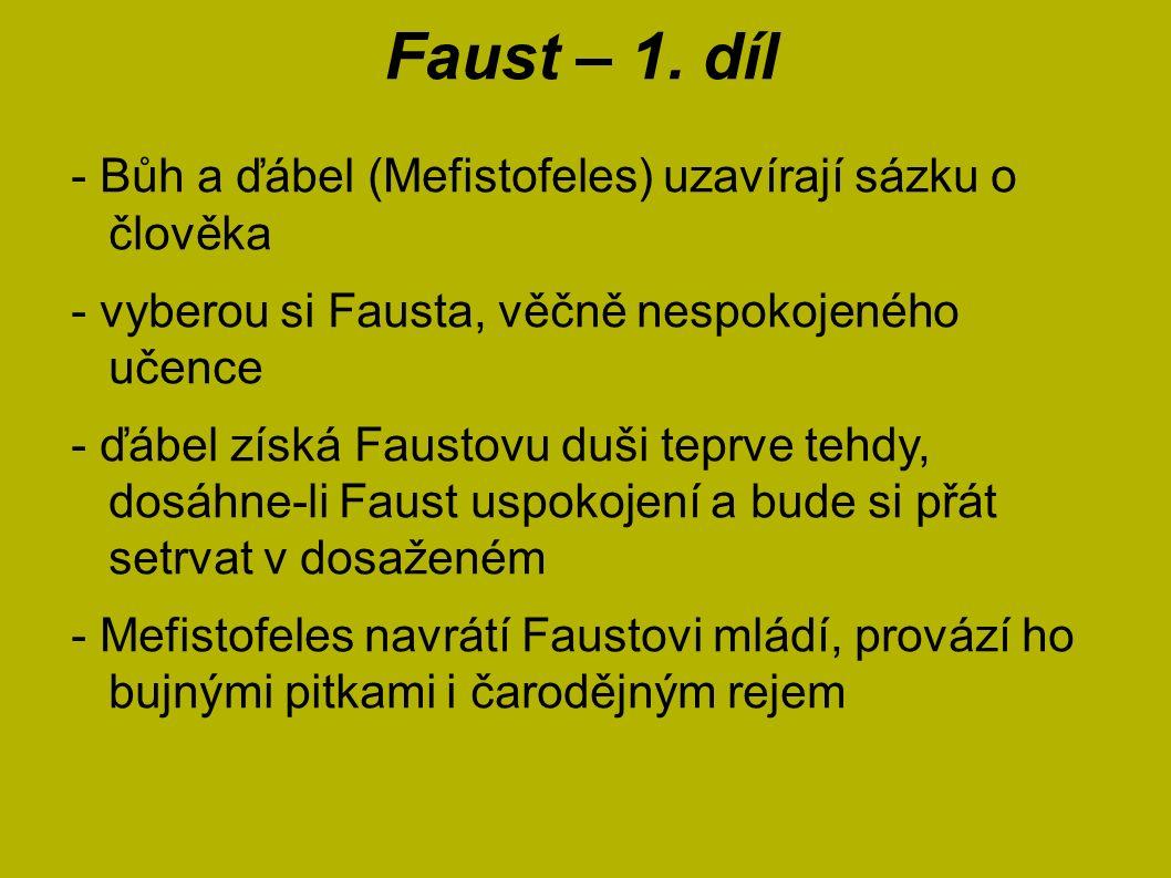 Faust – 1. díl - Bůh a ďábel (Mefistofeles) uzavírají sázku o člověka - vyberou si Fausta, věčně nespokojeného učence - ďábel získá Faustovu duši tepr