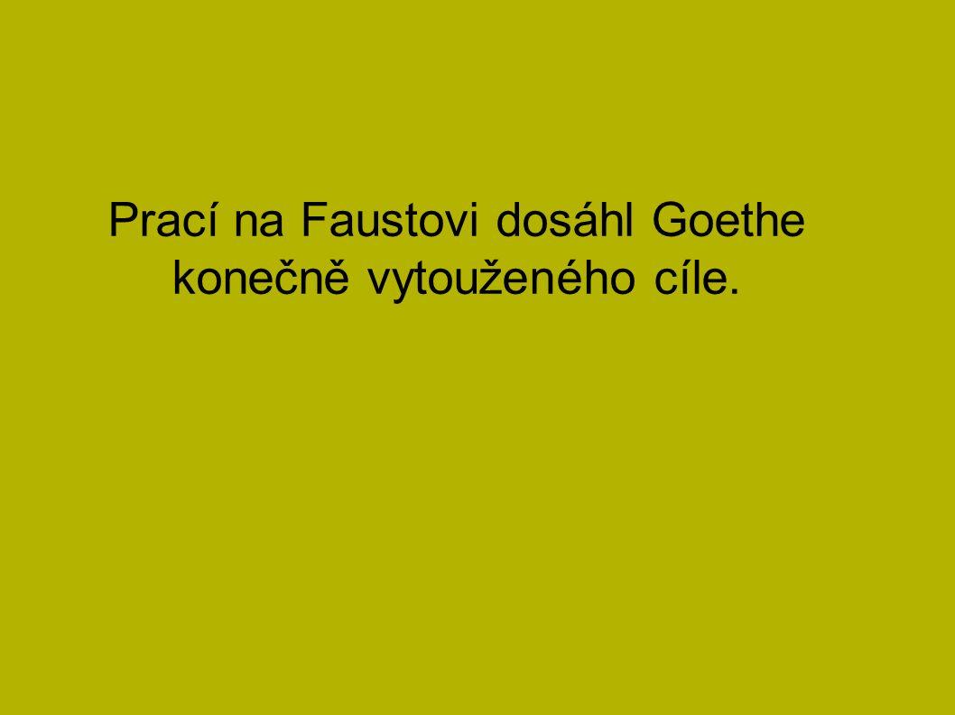 Prací na Faustovi dosáhl Goethe konečně vytouženého cíle.