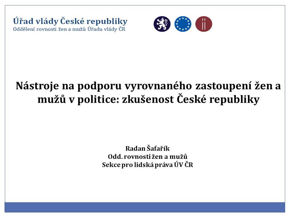 Nástroje na podporu vyrovnaného zastoupení žen a mužů v politice: zkušenost České republiky Radan Šafařík Odd.