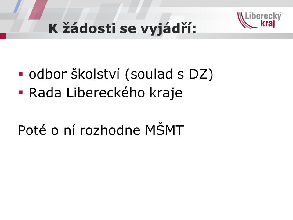K žádosti se vyjádří:  odbor školství (soulad s DZ)  Rada Libereckého kraje Poté o ní rozhodne MŠMT