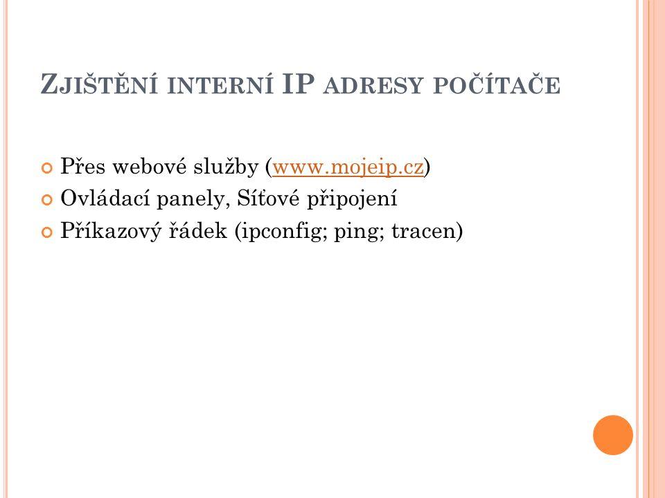 Z JIŠTĚNÍ INTERNÍ IP ADRESY POČÍTAČE Přes webové služby (www.mojeip.cz)www.mojeip.cz Ovládací panely, Síťové připojení Příkazový řádek (ipconfig; ping