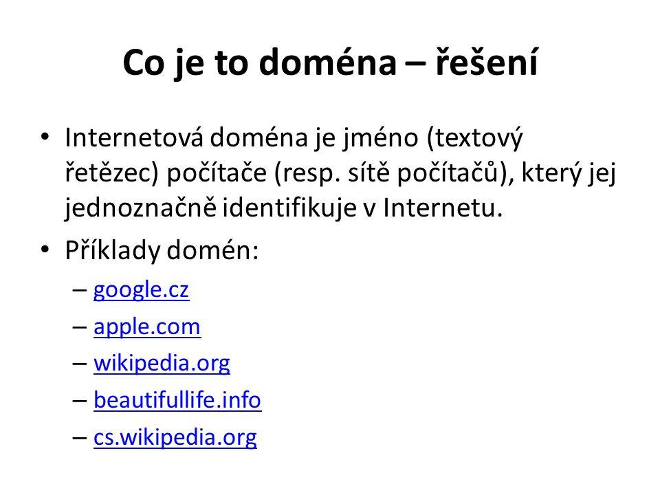 Co je to doména – řešení Internetová doména je jméno (textový řetězec) počítače (resp.