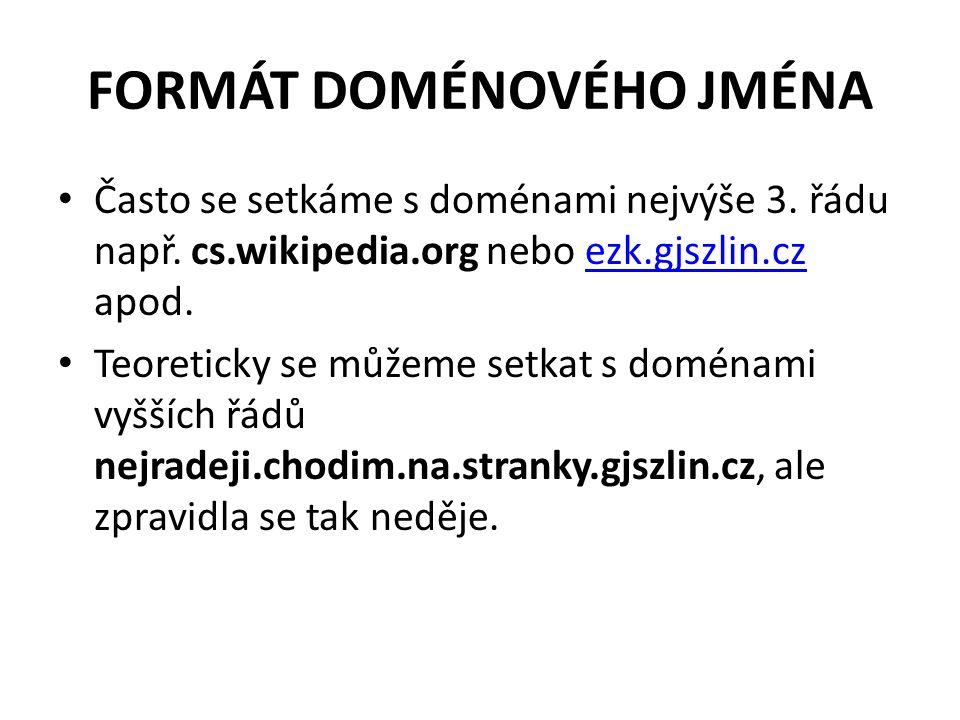 FORMÁT DOMÉNOVÉHO JMÉNA Často se setkáme s doménami nejvýše 3.