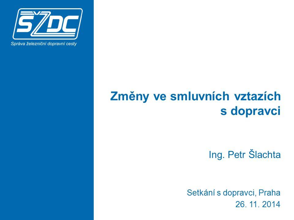 Změny ve smluvních vztazích s dopravci Ing. Petr Šlachta Setkání s dopravci, Praha 26. 11. 2014