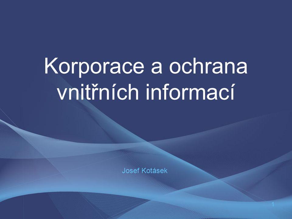 1 Korporace a ochrana vnitřních informací Josef Kotásek
