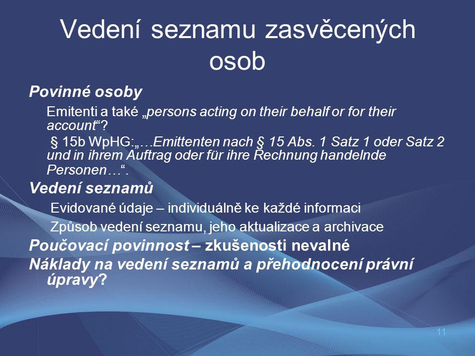 """11 Vedení seznamu zasvěcených osob Povinné osoby Emitenti a také """"persons acting on their behalf or for their account""""? § 15b WpHG:""""…Emittenten nach §"""