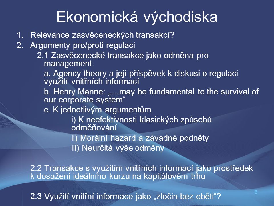 5 Ekonomická východiska 1.Relevance zasvěceneckých transakcí? 2.Argumenty pro/proti regulaci 2.1 Zasvěcenecké transakce jako odměna pro management a.