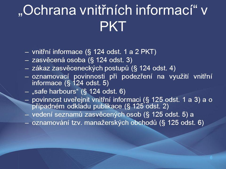 """6 """"Ochrana vnitřních informací"""" v PKT –vnitřní informace (§ 124 odst. 1 a 2 PKT) –zasvěcená osoba (§ 124 odst. 3) –zákaz zasvěceneckých postupů (§ 124"""