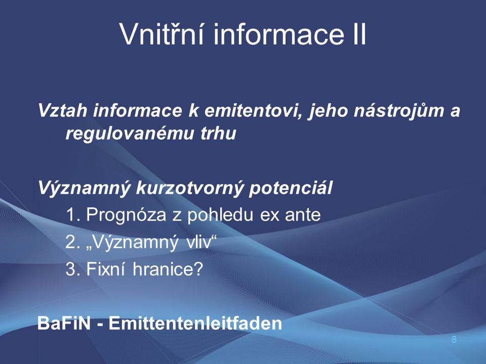 8 Vnitřní informace II Vztah informace k emitentovi, jeho nástrojům a regulovanému trhu Významný kurzotvorný potenciál 1. Prognóza z pohledu ex ante 2