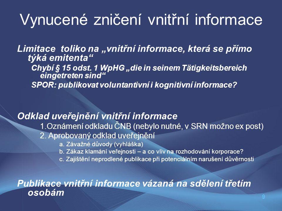 """9 Vynucené zničení vnitřní informace Limitace toliko na """"vnitřní informace, která se přímo týká emitenta Chybí § 15 odst."""