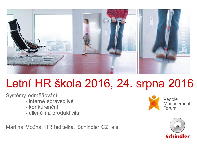 Letní HR škola 2016, 24. srpna 2016 Systémy odměňování - interně spravedlivé - konkurenční - cílené na produktivitu Martina Možná, HR ředitelka, Schin