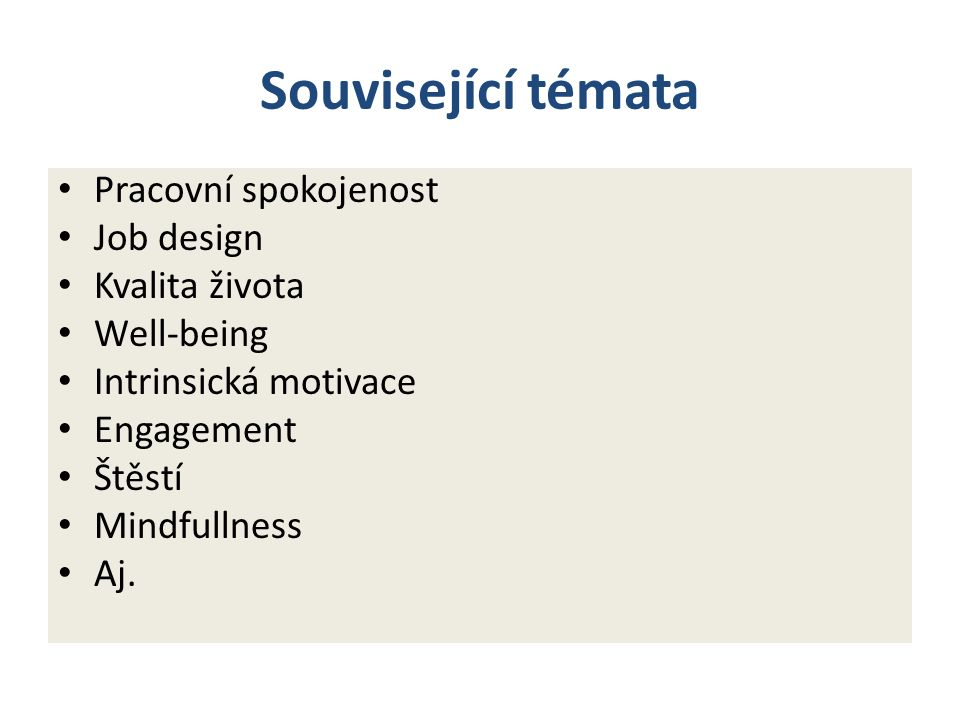 Související témata Pracovní spokojenost Job design Kvalita života Well-being Intrinsická motivace Engagement Štěstí Mindfullness Aj.