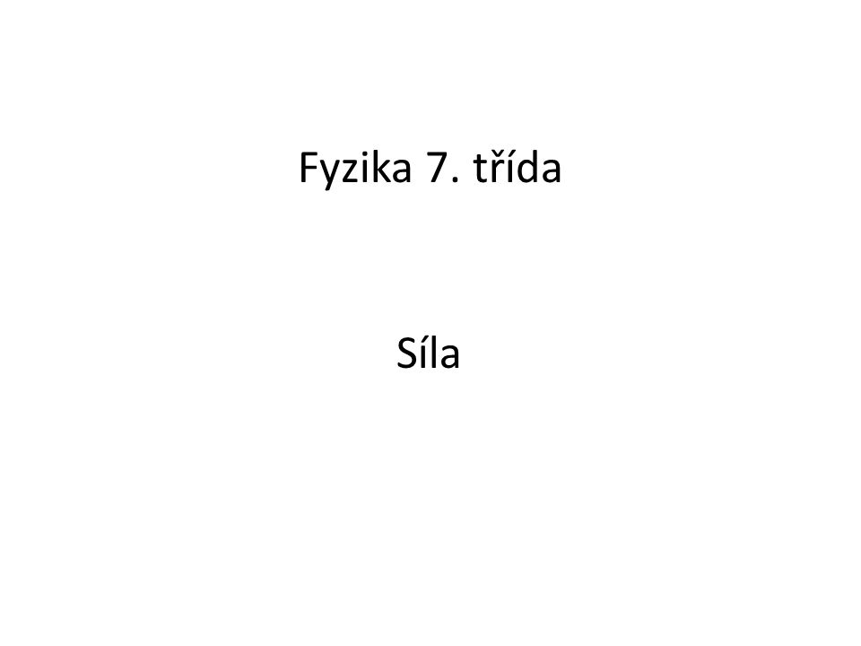 Fyzika 7. třída Síla