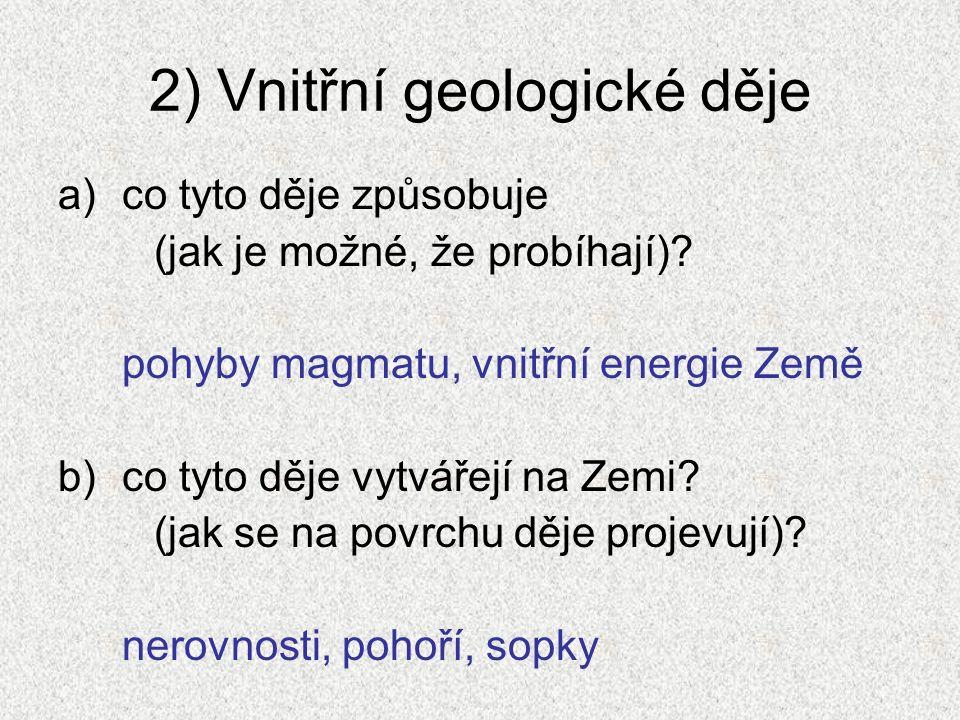 2) Vnitřní geologické děje a)co tyto děje způsobuje (jak je možné, že probíhají).