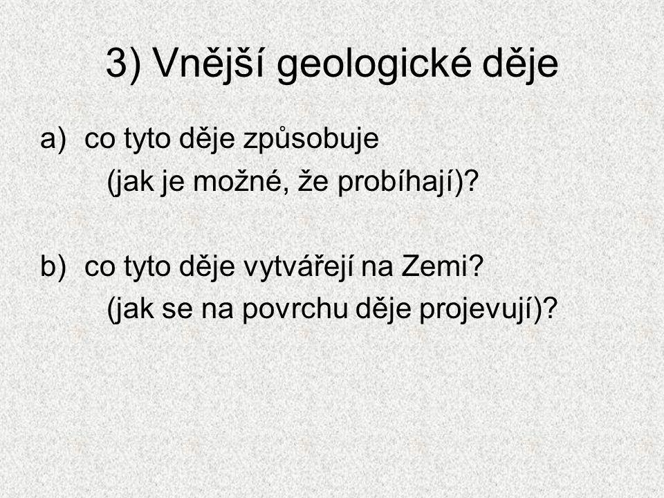 3) Vnější geologické děje a)co tyto děje způsobuje (jak je možné, že probíhají).