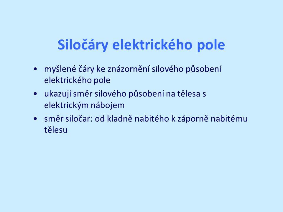 Siločáry elektrického pole myšlené čáry ke znázornění silového působení elektrického pole ukazují směr silového působení na tělesa s elektrickým nábojem směr siločar: od kladně nabitého k záporně nabitému tělesu