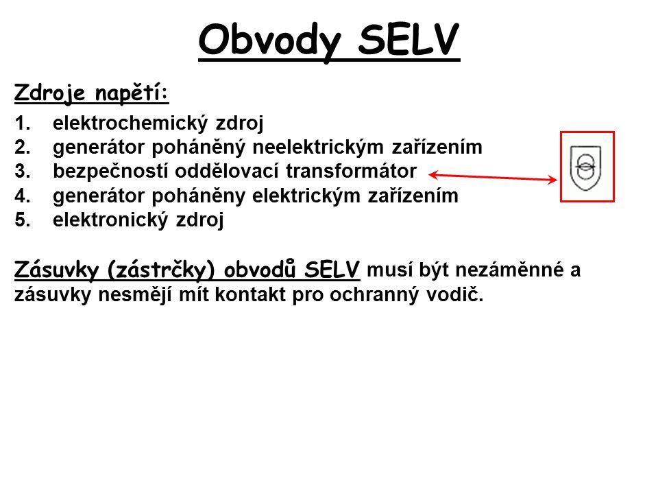 Obvody SELV Zdroje napětí: 1.elektrochemický zdroj 2.generátor poháněný neelektrickým zařízením 3.bezpečností oddělovací transformátor 4.generátor poh