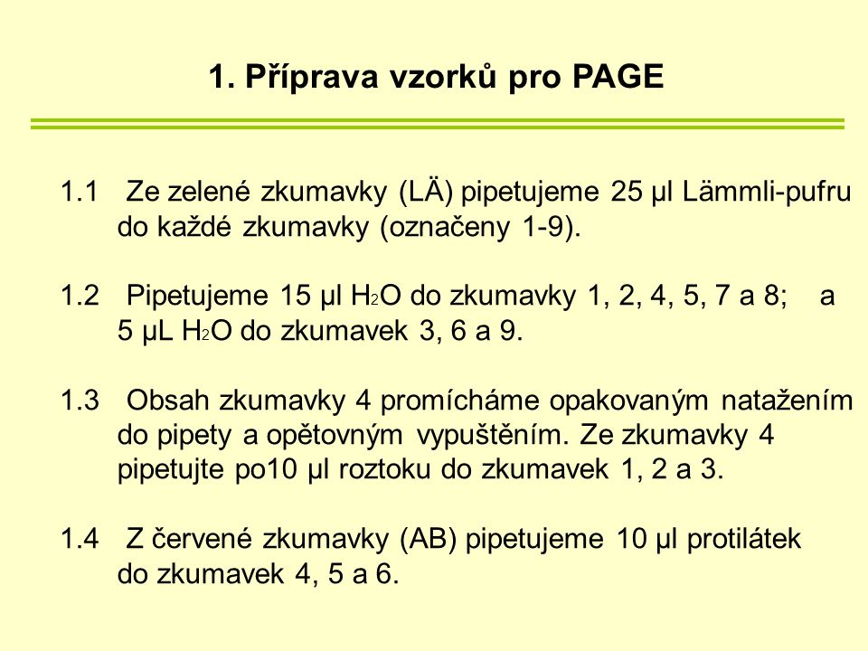 1.1 Ze zelené zkumavky (LÄ) pipetujeme 25 µl Lämmli-pufru do každé zkumavky (označeny 1-9).