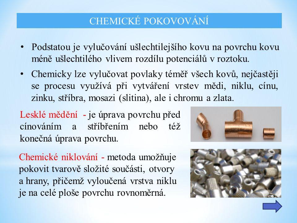 CHEMICKÉ POKOVOVÁNÍ Chemické niklování - metoda umožňuje pokovit tvarově složité součásti, otvory a hrany, přičemž vyloučená vrstva niklu je na celé ploše povrchu rovnoměrná.