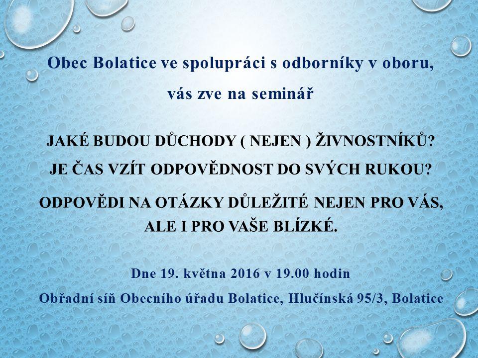 Dne 19. května 2016 v 19.00 hodin Obřadní síň Obecního úřadu Bolatice, Hlučínská 95/3, Bolatice JAKÉ BUDOU DŮCHODY ( NEJEN ) ŽIVNOSTNÍKŮ? JE ČAS VZÍT