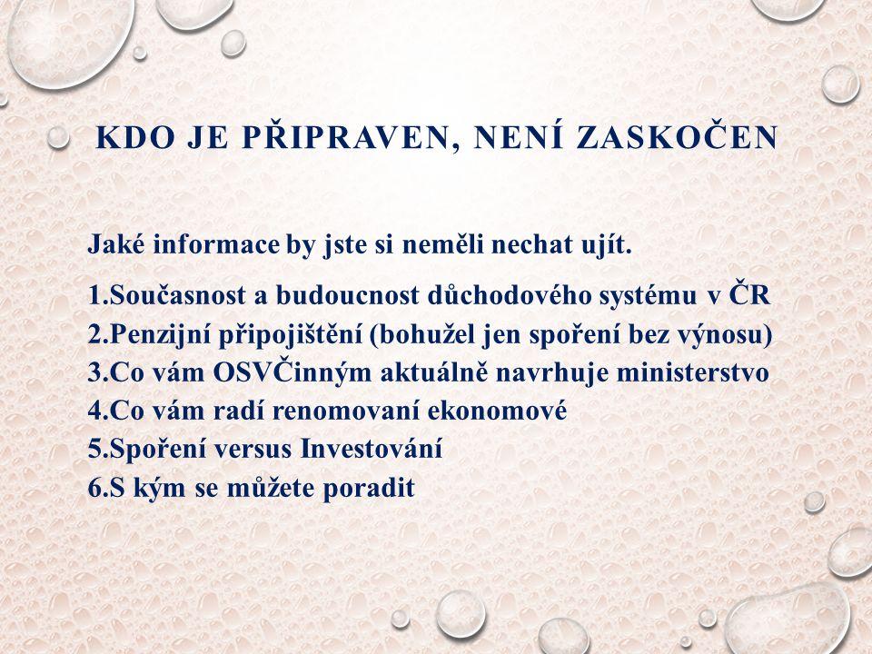 KDO JE PŘIPRAVEN, NENÍ ZASKOČEN Jaké informace by jste si neměli nechat ujít. 1.Současnost a budoucnost důchodového systému v ČR 2.Penzijní připojiště