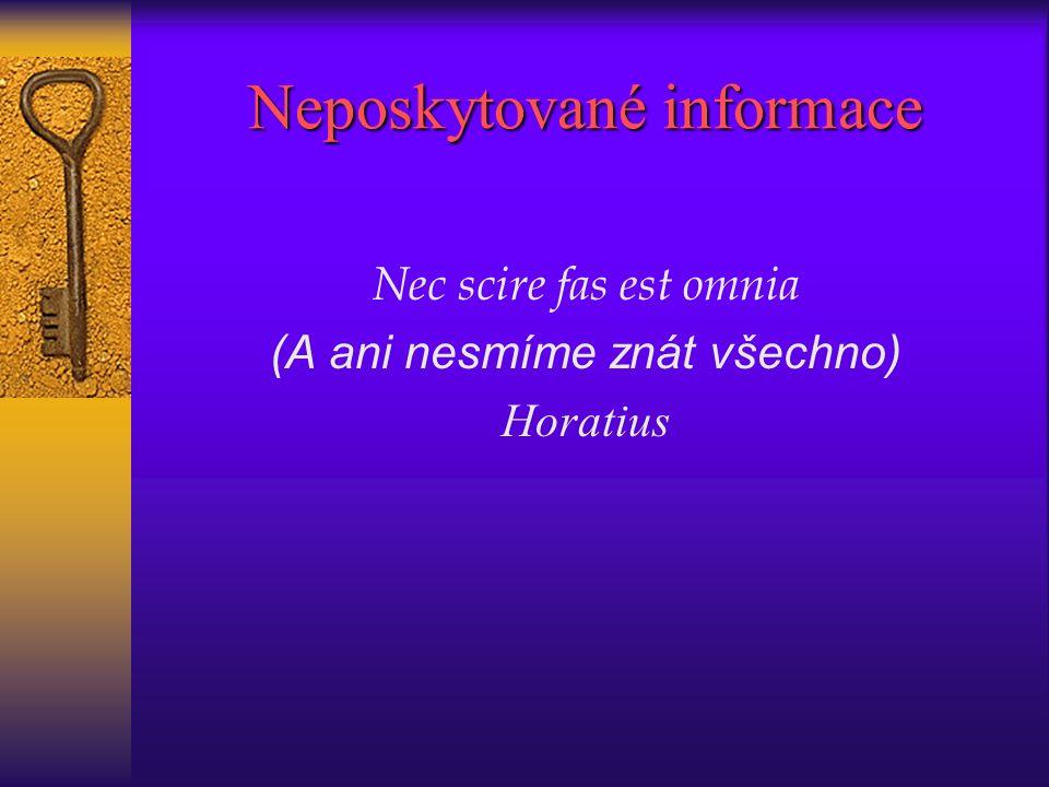 Neposkytované informace Nec scire fas est omnia (A ani nesmíme znát všechno) Horatius