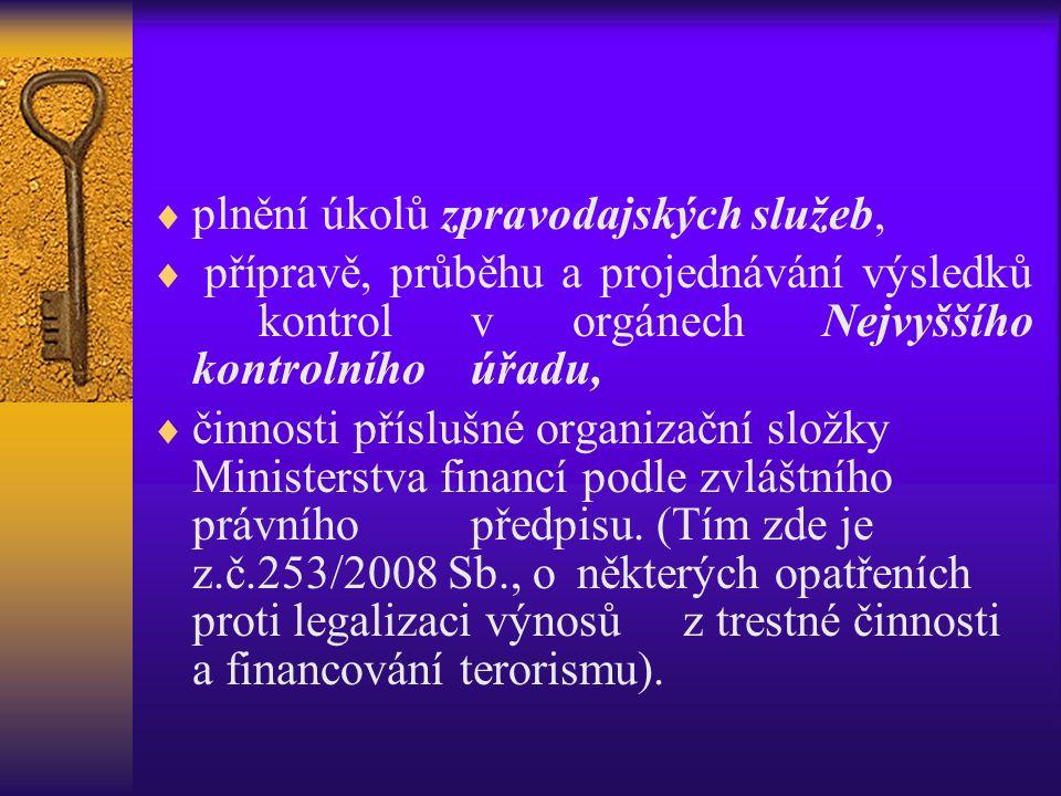 plnění úkolů zpravodajských služeb,  přípravě, průběhu a projednávání výsledků kontrol v orgánech Nejvyššího kontrolního úřadu,  činnosti příslušné organizační složky Ministerstva financí podle zvláštního právního předpisu.