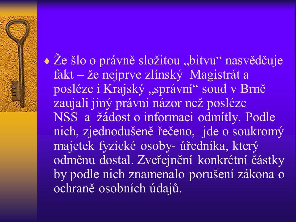 """ Že šlo o právně složitou """"bitvu nasvědčuje fakt – že nejprve zlínský Magistrát a posléze i Krajský """"správní soud v Brně zaujali jiný právní názor než posléze NSS a žádost o informaci odmítly."""