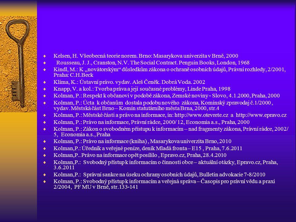  Kelsen, H. Všeobecná teorie norem. Brno: Masarykova univerzita v Brně, 2000  Rousseau, J.