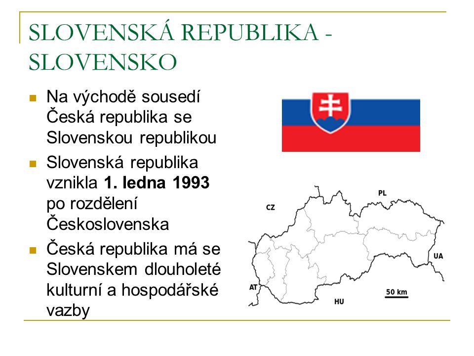 SLOVENSKÁ REPUBLIKA - SLOVENSKO Na východě sousedí Česká republika se Slovenskou republikou Slovenská republika vznikla 1.