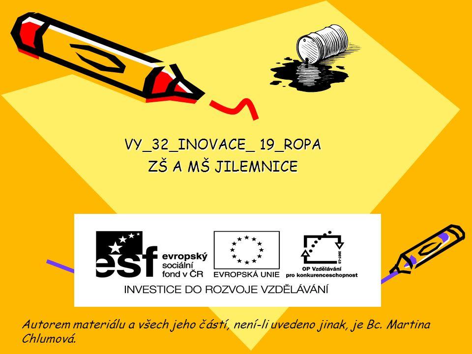 VY_32_INOVACE_ 19_ROPA ZŠ A MŠ JILEMNICE Autorem materiálu a všech jeho částí, není-li uvedeno jinak, je Bc.