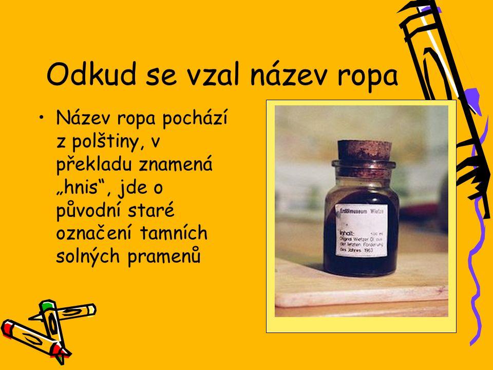 """Odkud se vzal název ropa Název ropa pochází z polštiny, v překladu znamená """"hnis , jde o původní staré označení tamních solných pramenů"""