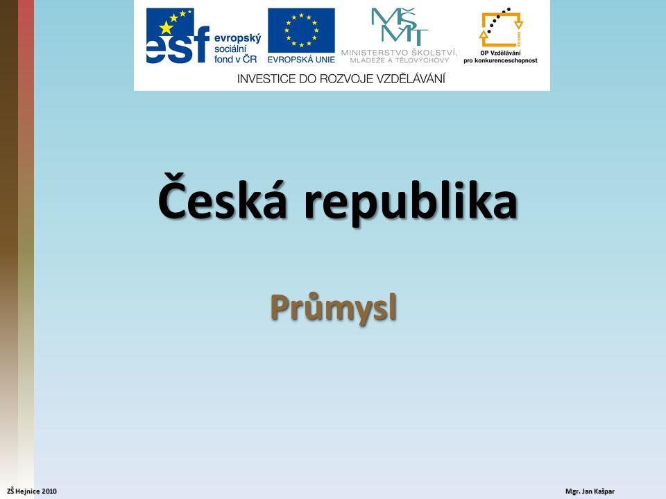 Průmysl ČR Velmi důležitá část ekonomiky ČR Tvorba HDP z 37% Několik odvětví průmyslu  Těžební  Energetický  Hutní  Strojírenský  Chemický  Stavebních hmot  Skla, porcelánu a keramiky  Spotřební  Potravinářský ZŠ Hejnice 2010