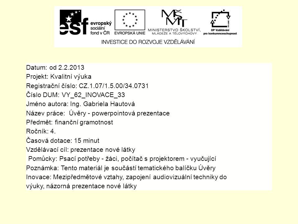 Datum: od 2.2.2013 Projekt: Kvalitní výuka Registrační číslo: CZ.1.07/1.5.00/34.0731 Číslo DUM: VY_62_INOVACE_33 Jméno autora: Ing.